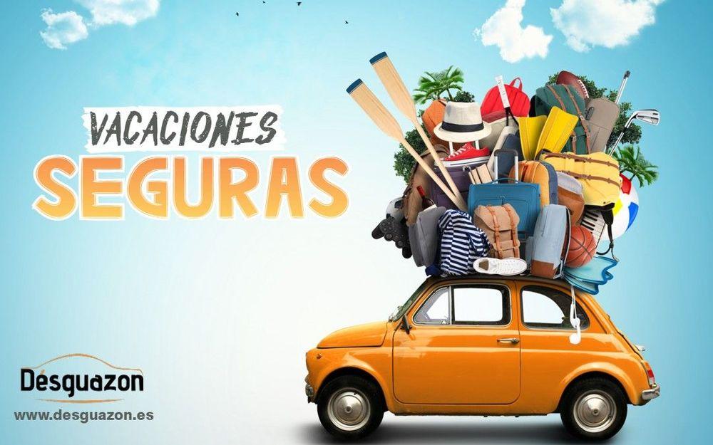 VIAJA SEGURO EN VACACIONES | Desguazon